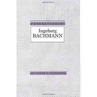 Understanding Ingeborg Bachmann by Karen R. Achberger - 9780872499942