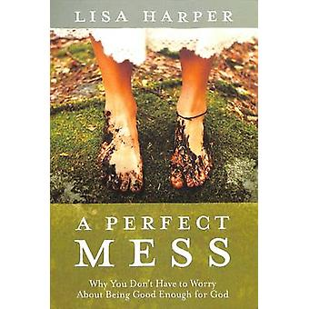 Perfect Mess - How God's Love Transforms Our Imperfect Lives by Lisa H