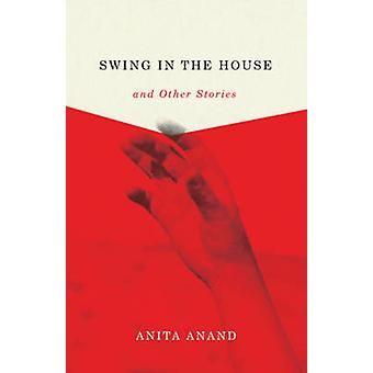 Swing in the House and Other Stories by Anita Anand - 9781550653984 B