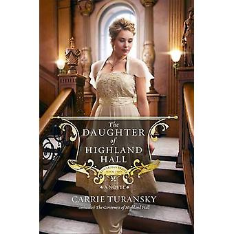 The Daughter of Highland Hall by Carrie Turansky - 9781601424983 Book