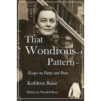 That Wondrous Pattern - Essays on Poetry and Poets by Kathleen Raine -
