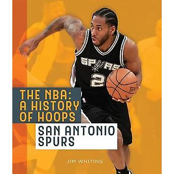 The NBA - A History of Hoops - San Antonio Spurs by Jim Whiting - 97816