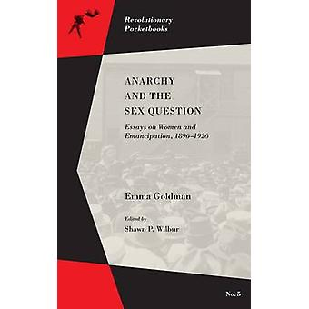 Anarchy and the Sex Question - Essays on Women and Emancipation - 1896
