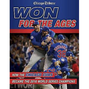 Won for the Ages - How the Chicago Cubs Became the 2016 World Series C