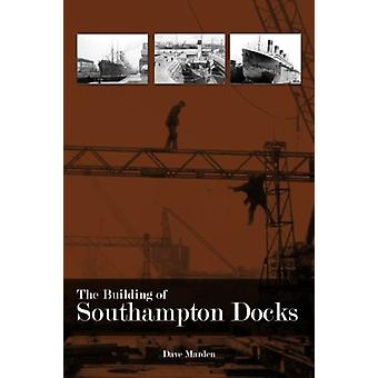 The Building of Southampton Docks by Dave Marden - 9781780910628 Book