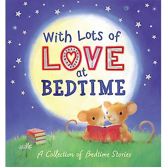 With Lots of Love at Bedtime - a Collection of Bedtime Stories - 9781