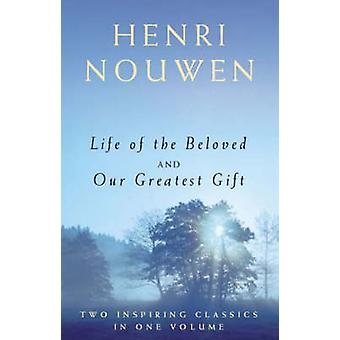 Life of the Beloved and Our Greatest Gift by Henri J. M. Nouwen