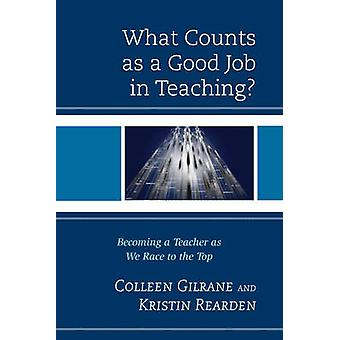 What Counts as a Good Job in Teaching  Becoming a Teacher as We Race to the Top by Colleen Gilrane & Kristin Rearden
