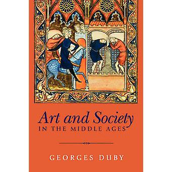 Art and Society in the Middle Ages by Georges Duby - 9780745621746 Bo