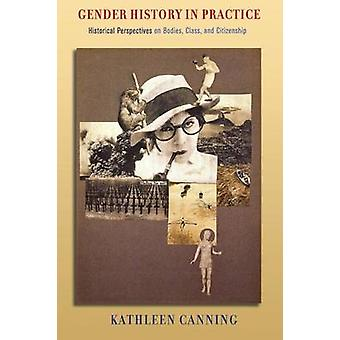 Gender History in Practice - Historical Perspectives on Bodies - Class