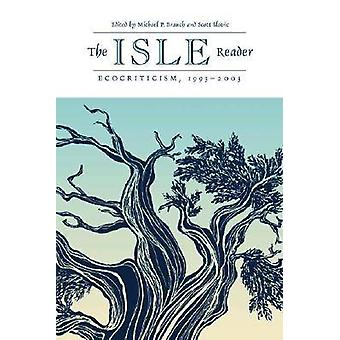The ISLE Reader - Ecocriticism - 1993-2003 by Michael P. Branch - Scott