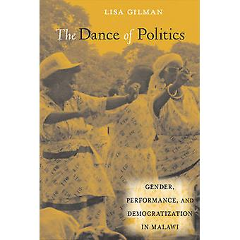 The Dance of Politics - Gender - Performance - and Democratization in