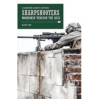 Sharpshooters - Marksmen Through the Ages by Gary Yee - 9781612004860