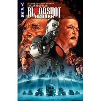 Bloodshot Reborn - Volume 3 - The Analog Man by Jeff Lemire - Lewis Lar