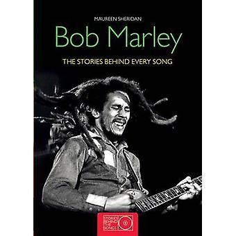 Bob Marley - The Stories Behind the Songs by Maureen Sheridan - 978184