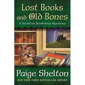 Lost Books and Old Bones - A Scottish Bookshop Mystery by Paige Shelto