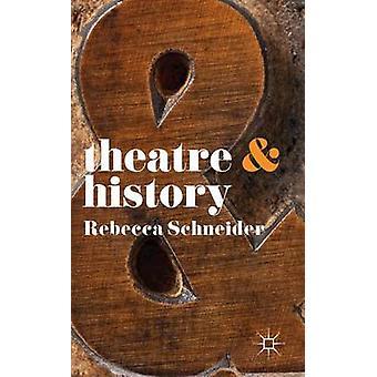 Theatre and History by Rebecca Schneider - 9780230246614 Book