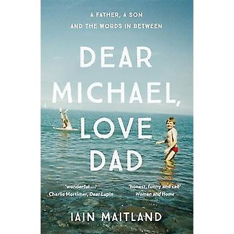Dear Michael - Love Dad - Letters - Laughter and All the Things We Lea