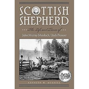 Scottish Shepherd - The Life and Times of John Murray Murdoch - Utah P
