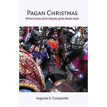 Pagan Christmas - Winter Feasts of the Kalasha of the Hindu Kush by A