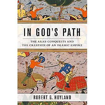 Dans le chemin de Dieu: les conquêtes arabes et la création d'un Empire islamique (Ancient Warfare et civilisation)