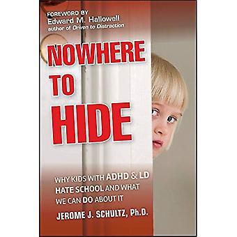 Ingenstans att gömma: Varför barn med ADHD och LD hatar skolan och vad vi kan göra åt det.