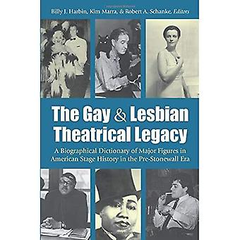 The Gay and Lesbian Theatrical Legacy: A Biographical Dictionary of Major Figures in American Stage History in...