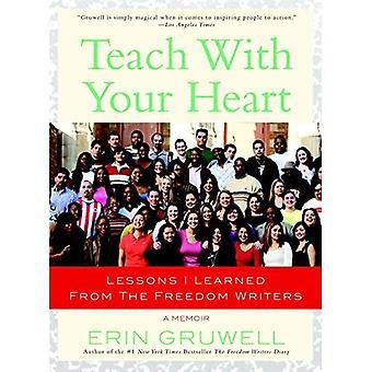 Enseigner avec ton coeur: leçons, j'ai appris de la Freedom Writers
