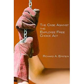 The Case Against the Employee Free Choice ACT (Hoover Institution Press Publication)