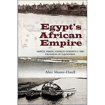 Ägypten Afrika Reich: Samuel Baker, Charles Gordon & die Schaffung von Äquatoria