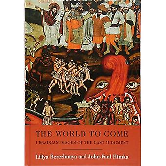 The World to Come - Ukrainian Images of the Last Judgment: A Catalog (Harvard Series in Ukrainian Studies)
