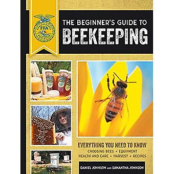 The Beginner's Guide to Beekeeping: Everything You Need to Know, Updated & Revised (FFA)
