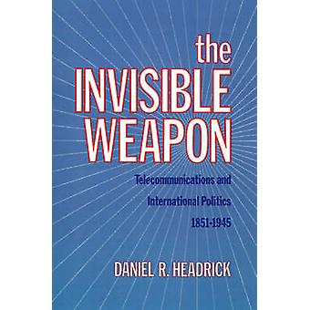 The Invisible Weapon Telecommunications and International Politics 18511945 by Headrick & Daniel R.