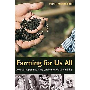 Farming for Us All Practical Agriculture  the Cultivation of Sustainability by Bell & Michael Mayerfeld