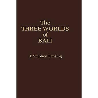 Die drei Welten von Bali von Lansing & John Stephen