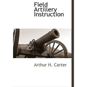 Field Artillery instruktion af Carter & Arthur H.