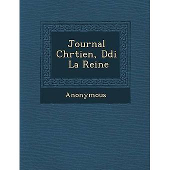 Journal Chr Tien D Di La Reine by Anonymous