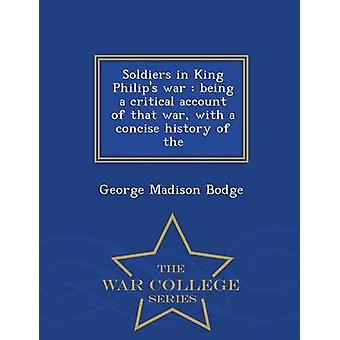 Soldiers in King Philips war  being a critical account of that war with a concise history of the  War College Series by Bodge & George Madison