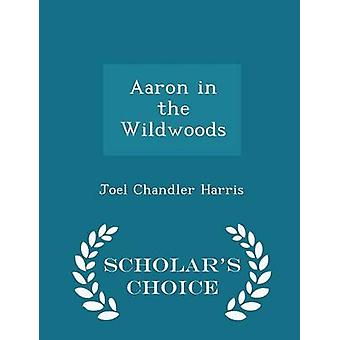 Aaron in the Wildwoods  Scholars Choice Edition by Harris & Joel Chandler