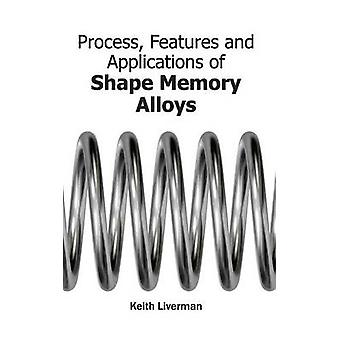 Process Features and Applications of Shape Memory Alloys by Liverman & Keith