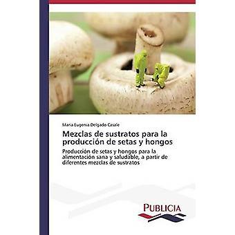 Mezclas de sustratos para la produccin de setas y hongos by Delgado Casale Maria Eugenia