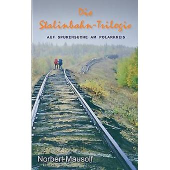 Die StalinbahnTrilogie by Mausolf & Norbert