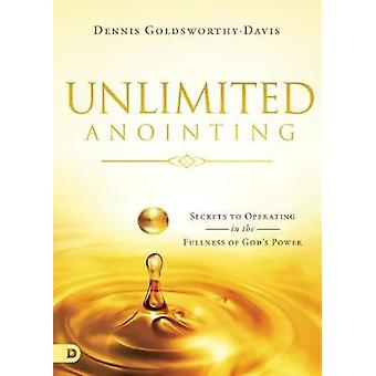 Unlimited Anointing - Secrets to Operating in the Fullness of God's Po