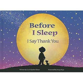 Before I Sleep I Say Thank You by Carol Gordon Ekster - Mary Rojas -