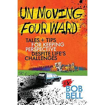 Un Moving Four Ward - Tales + Tips for Keeping Perspective Despite Lif