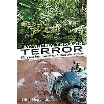 Two Wheels Through Terror - Diary of a South American Motorcycle Odyss