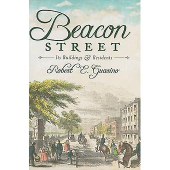 Beacon Street - Its Buildings & Residents by Robert E Guarino - 978160