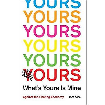 What's Yours is Mine - against the sharing economy by Tom Slee - 97819