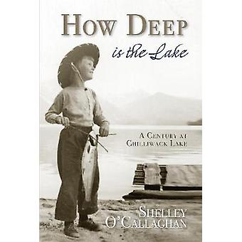 How Deep is the Lake - A Century at Chilliwack Lake by Shelley OCallag
