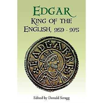 Edgar King of the English 959-975: New Interpretations (Pubns Manchester Centre for Anglo-Saxon Studies) (Paperback) by Scragg Donald